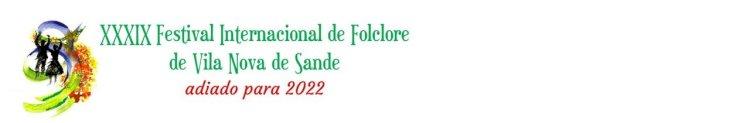 39ª edição do Festival Internacional de Folclore de Vila Nova de Sande para o próximo ano de 2022